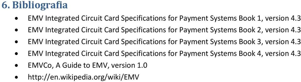 3 EMV Integrated Circuit Card Specifications for Payment Systems Book 3, version 4.