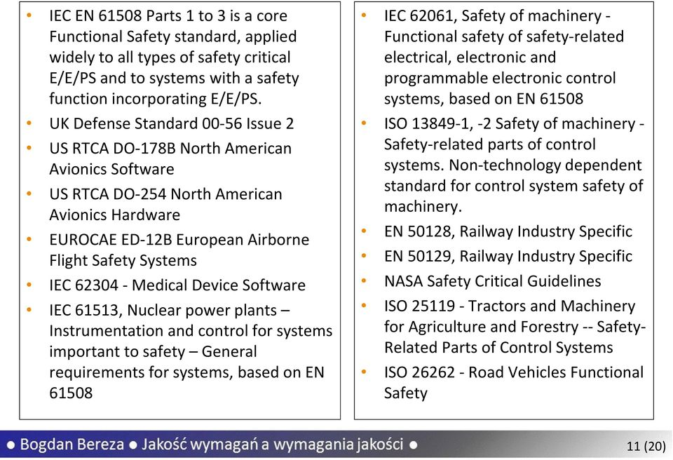 Medical Device Software IEC 61513, Nuclear power plants Instrumentation and control for systems important to safety General requirements for systems, based on EN 61508 IEC 62061, Safety of machinery