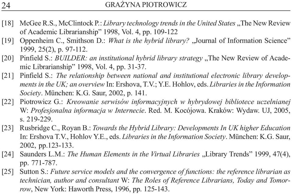 : BUILDER: an institutional hybrid library strategy The New Review of Academic Librarianship 1998, Vol. 4, pp. 31-37. [21] Pinfield S.
