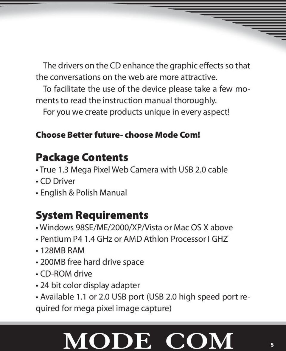 Choose Better future- choose Mode Com! Package Contents True 1.3 Mega Pixel Web Camera with USB 2.