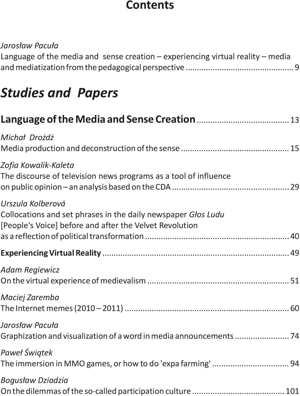 .. 15 Zofia Kowalik-Kaleta The discourse of television news programs as a tool of influence on public opinion an analysis based on the CDA.