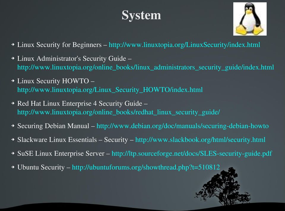 debian.org/doc/manuals/securing debian howto SlackwareLinuxEssentials Security http://www.slackbook.org/html/security.html SuSELinuxEnterpriseServer http://ltp.