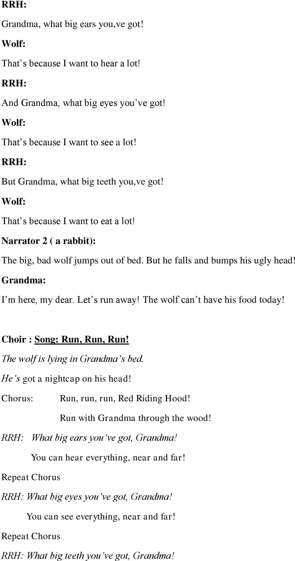 The wolf can t have his food today! Choir : Song: Run, Run, Run! The wolf is lying in Grandma s bed. He s got a nightcap on his head! Chorus: Run, run, run, Red Riding Hood!