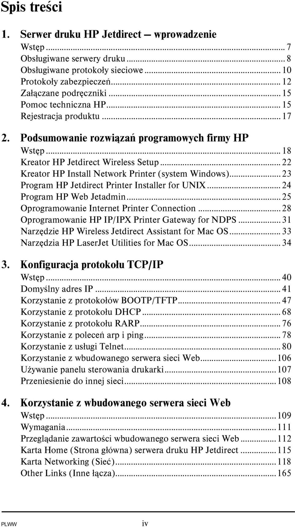 ..22 Kreator HP Install Network Printer (system Windows)...23 Program HP Jetdirect Printer Installer for UNIX...24 Program HP Web Jetadmin...25 Oprogramowanie Internet Printer Connection.