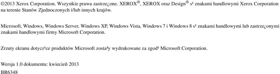 Microsoft, Windows, Windows Server, Windows XP, Windows Vista, Windows 7 i Windows 8 s¹ znakami handlowymi lub zastrze