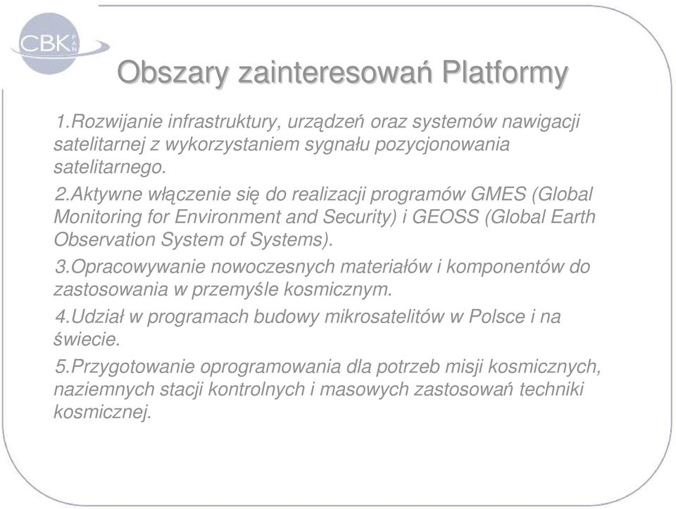 Aktywne włączenie się do realizacji programów GMES (Global Monitoring for Environment and Security) i GEOSS (Global Earth Observation System of Systems).