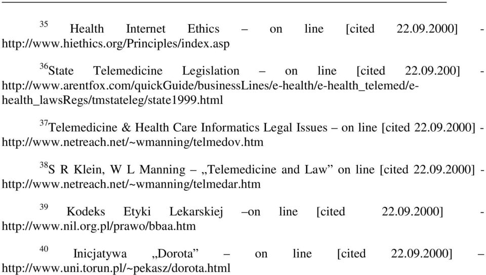 html 37 Telemedicine & Health Care Informatics Legal Issues on line [cited 22.09.2000] http://www.netreach.net/~wmanning/telmedov.