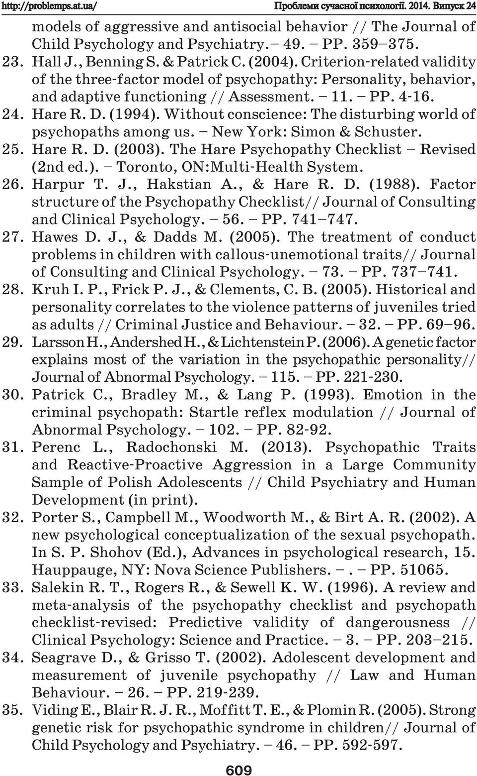 (1994). Without conscience: The disturbing world of psychopaths among us. New York: Simon & Schuster. 25. Hare R. D. (2003). The Hare Psychopathy Checklist Revised (2nd ed.). Toronto, ON:Multi-Health System.
