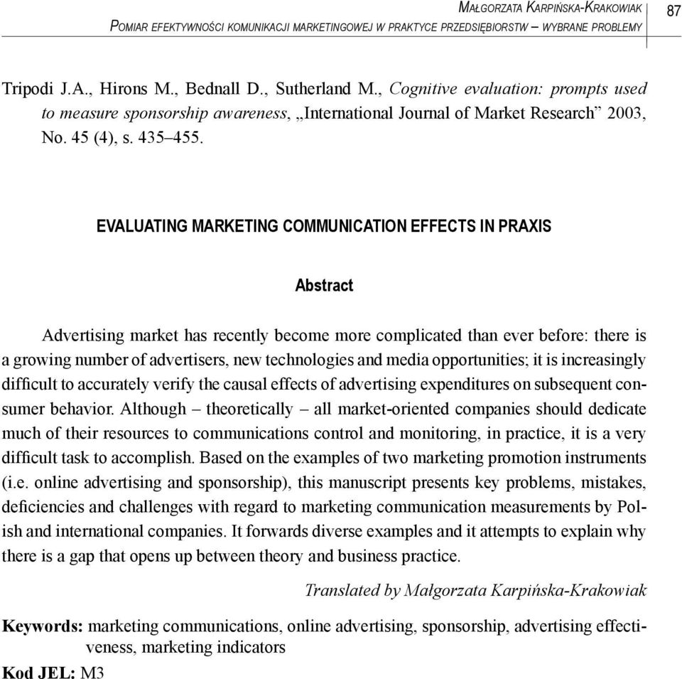 EVALUATING MARKETING COMMUNICATION EFFECTS IN PRAXIS Abstract Advertising market has recently become more complicated than ever before: there is a growing number of advertisers, new technologies and