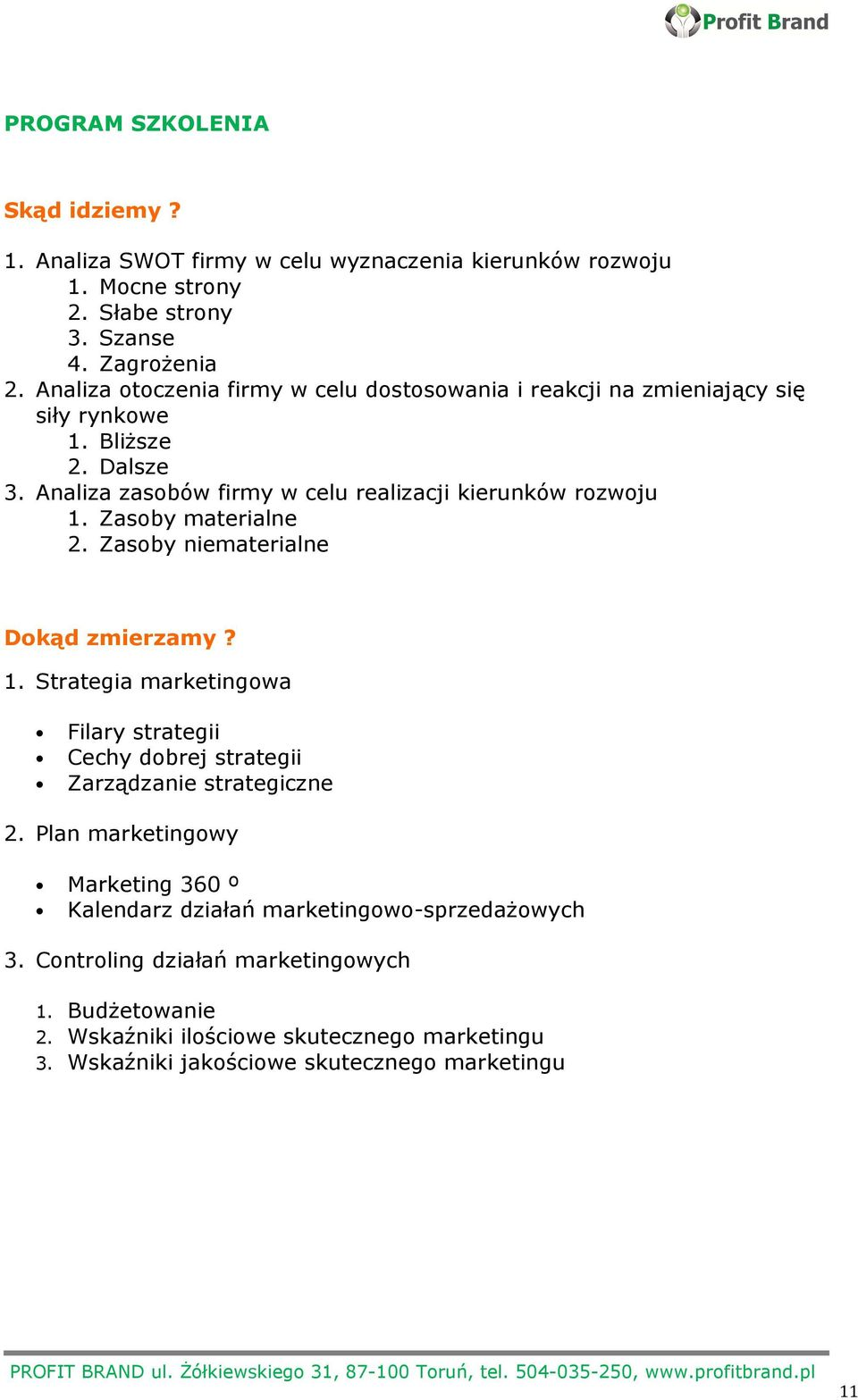 Zasoby materialne 2. Zasoby niematerialne Dokąd zmierzamy? 1. Strategia marketingowa Filary strategii Cechy dobrej strategii Zarządzanie strategiczne 2.