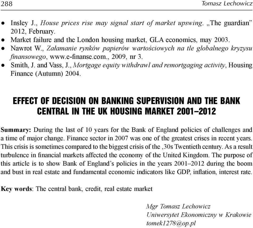 , Mortgage equity withdrawl and remortgaging activity, Housing Finance (Autumn) 2004.