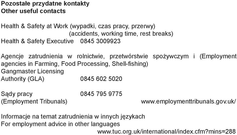 Processing, Shell-fishing) Gangmaster Licensing Authority (GLA) 0845 602 5020 Sądy pracy 0845 795 9775 (Employment Tribunals) www.