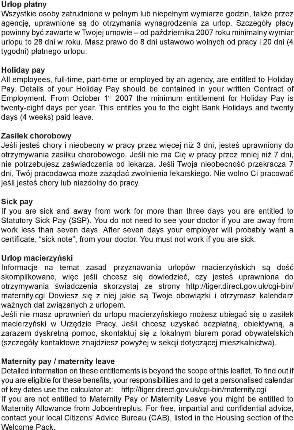 Masz prawo do 8 dni ustawowo wolnych od pracy i 20 dni (4 tygodni) płatnego urlopu. Holiday pay All employees, full-time, part-time or employed by an agency, are entitled to Holiday Pay.