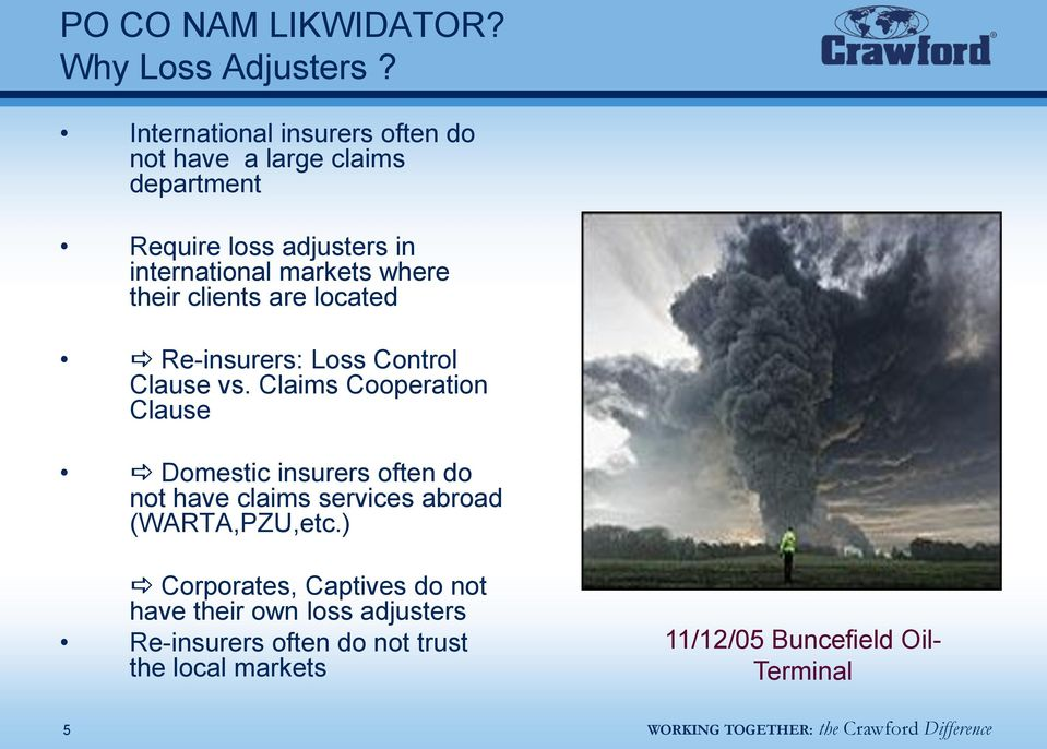 where their clients are located Re-insurers: Loss Control Clause vs.