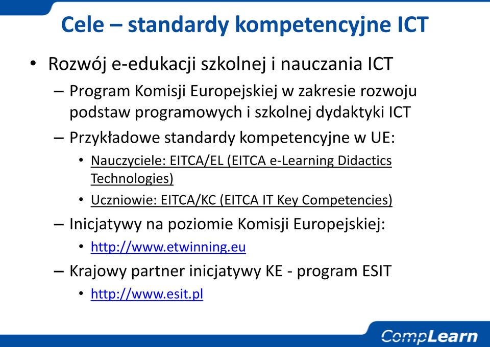 Nauczyciele: EITCA/EL (EITCA e-learning Didactics Technologies) Uczniowie: EITCA/KC (EITCA IT Key Competencies)
