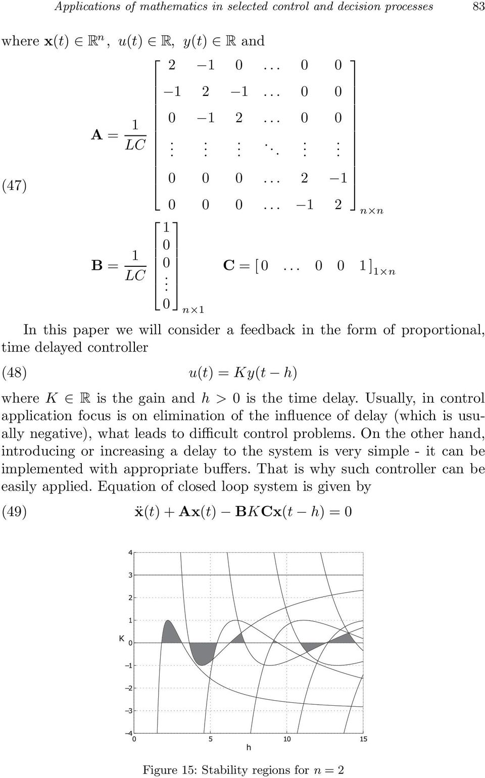 .. 0 0 1] 1 n n 1 In this paper we will consider a feedback in the form of proportional, time delayed controller (48) u(t) =Ky(t h) where K Ê is the gain and h>0 is the time delay.
