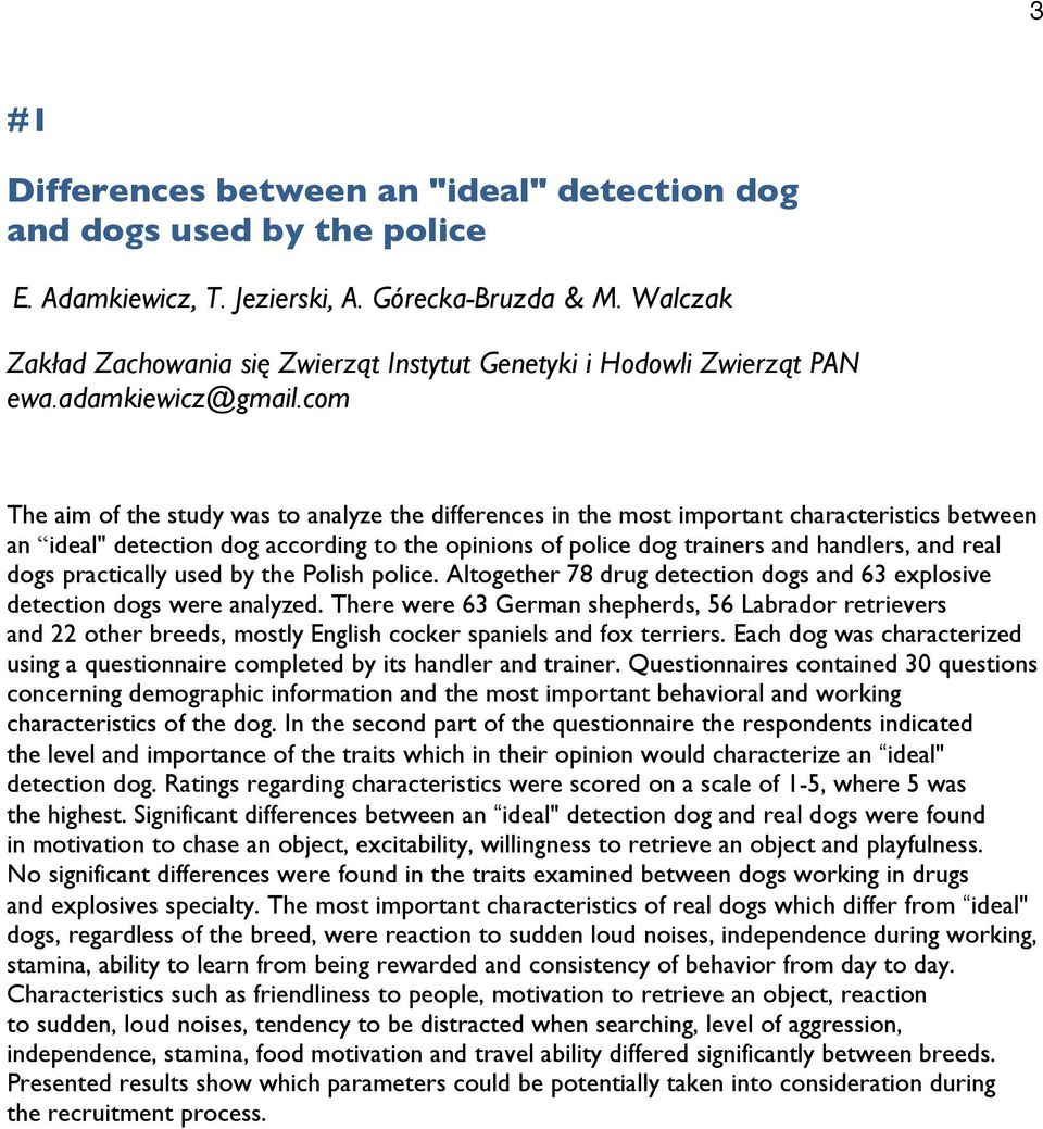 "com The aim of the study was to analyze the differences in the most important characteristics between an ideal"" detection dog according to the opinions of police dog trainers and handlers, and real"