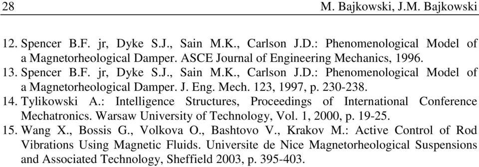 230-238. 14. Tylikowski A.: Intelligence Structures, Proceedings of International Conference Mechatronics. Warsaw University of Technology, Vol. 1, 2000, p. 19-25. 15. Wang X.