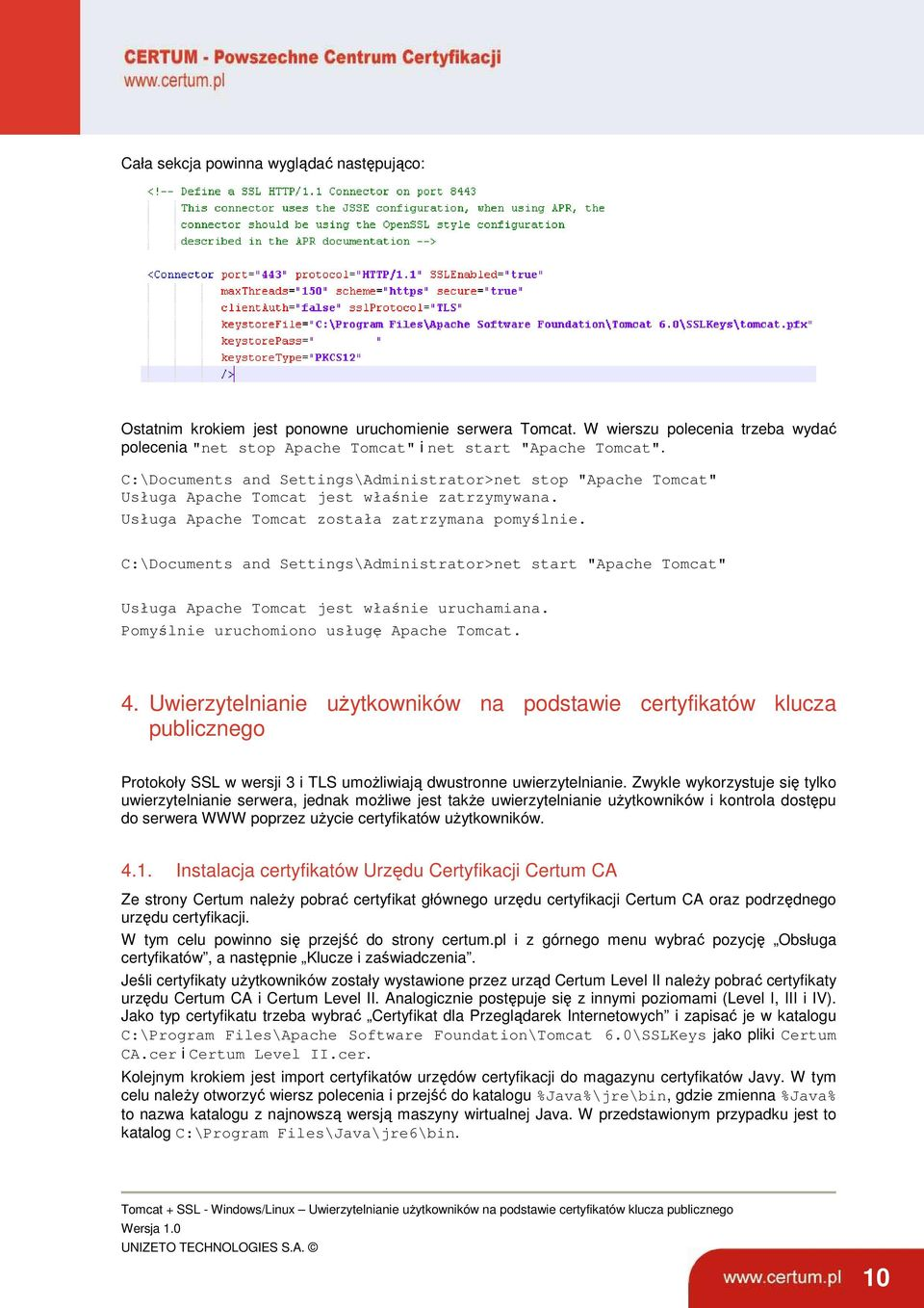 "C:\Documents and Settings\Administrator>net start ""Apache Tomcat"" Usługa Apache Tomcat jest właśnie uruchamiana. Pomyślnie uruchomiono usługę Apache Tomcat. 4."