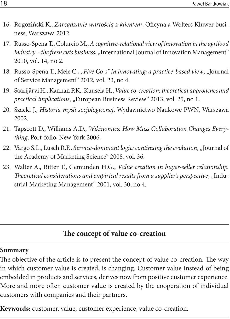 , Five Co s in innovating: a practice based view, Journal of Service Management 2012, vol. 23, no 4. 19. Saarijärvi H., Kannan P.K., Kuusela H.