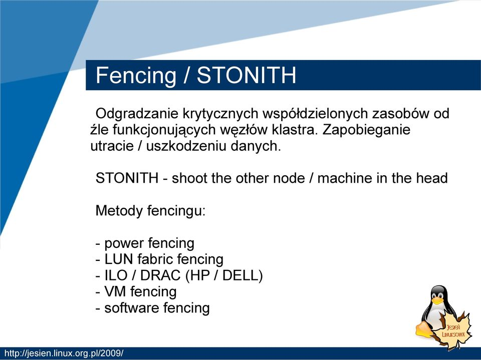 STONITH - shoot the other node / machine in the head Metody fencingu: - power