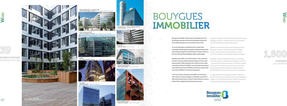 projects in over 230 cities since 1956. Bouygues Immobilier to firma deweloperska należąca do grupy Bouygues. Od 1956 r.