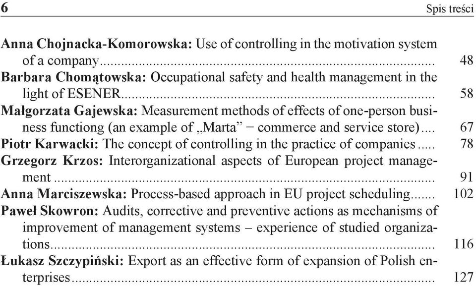 .. 67 Piotr Karwacki: The concept of controlling in the practice of companies... 78 Grzegorz Krzos: Interorganizational aspects of European project management.