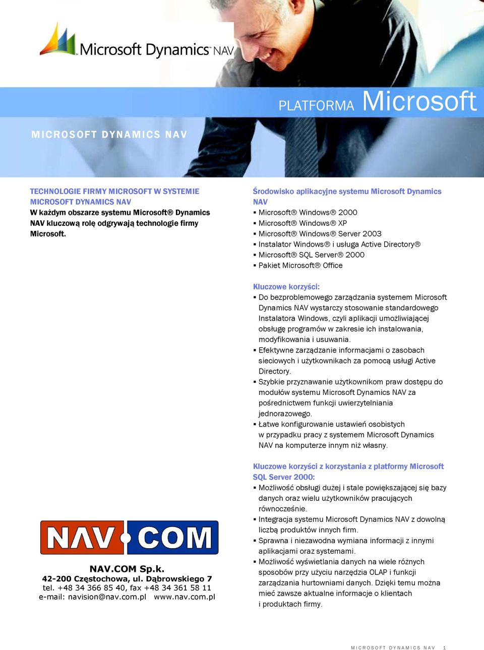 Środowisko aplikacyjne systemu Microsoft Dynamics NAV Microsoft Windows 2000 Microsoft Windows XP Microsoft Windows Server 2003 Instalator Windows i usługa Active Directory Microsoft SQL Server 2000