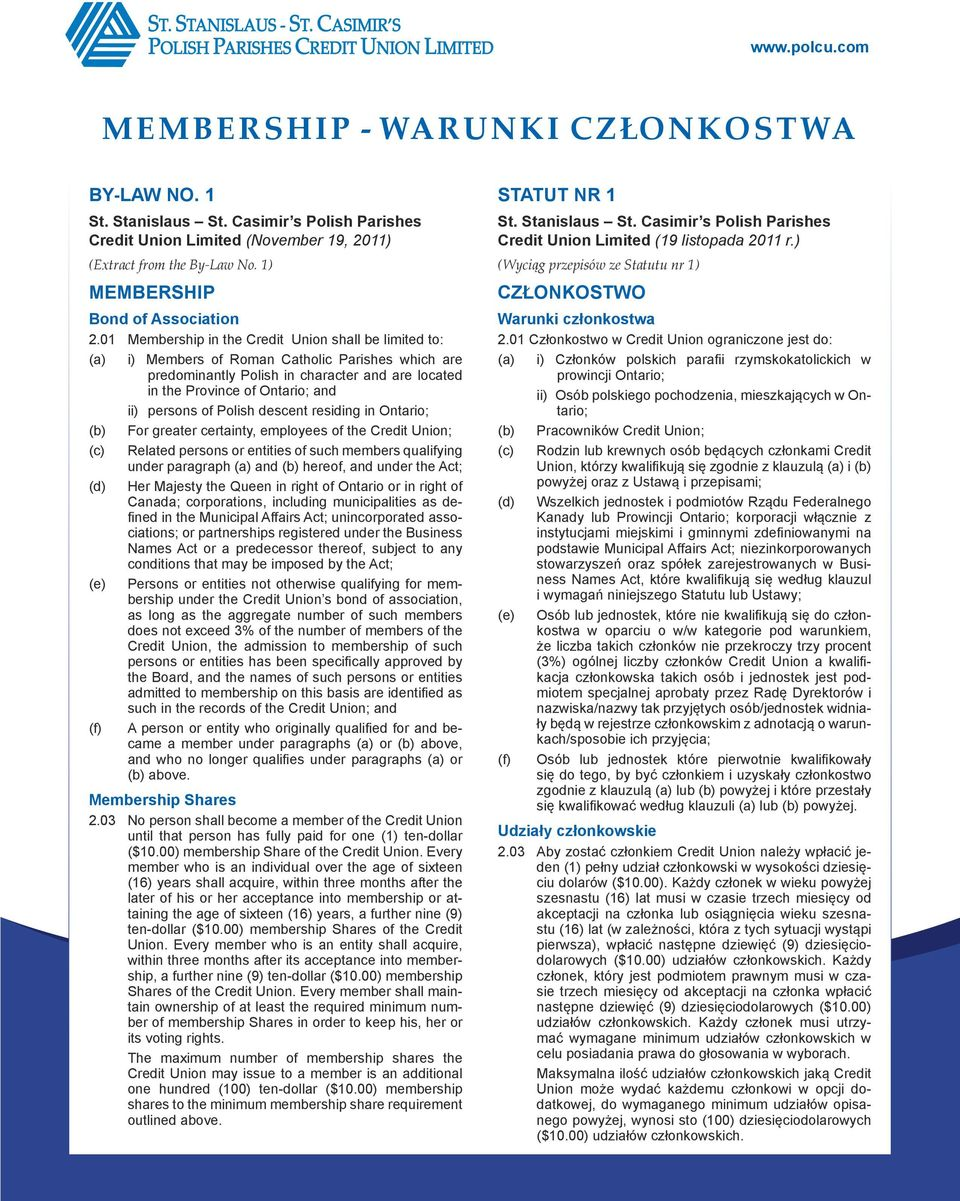 01 Membership in the Credit Union shall be limited to: (a) i) Members of Roman Catholic Parishes which are predominantly Polish in character and are located in the Province of Ontario; and ii)