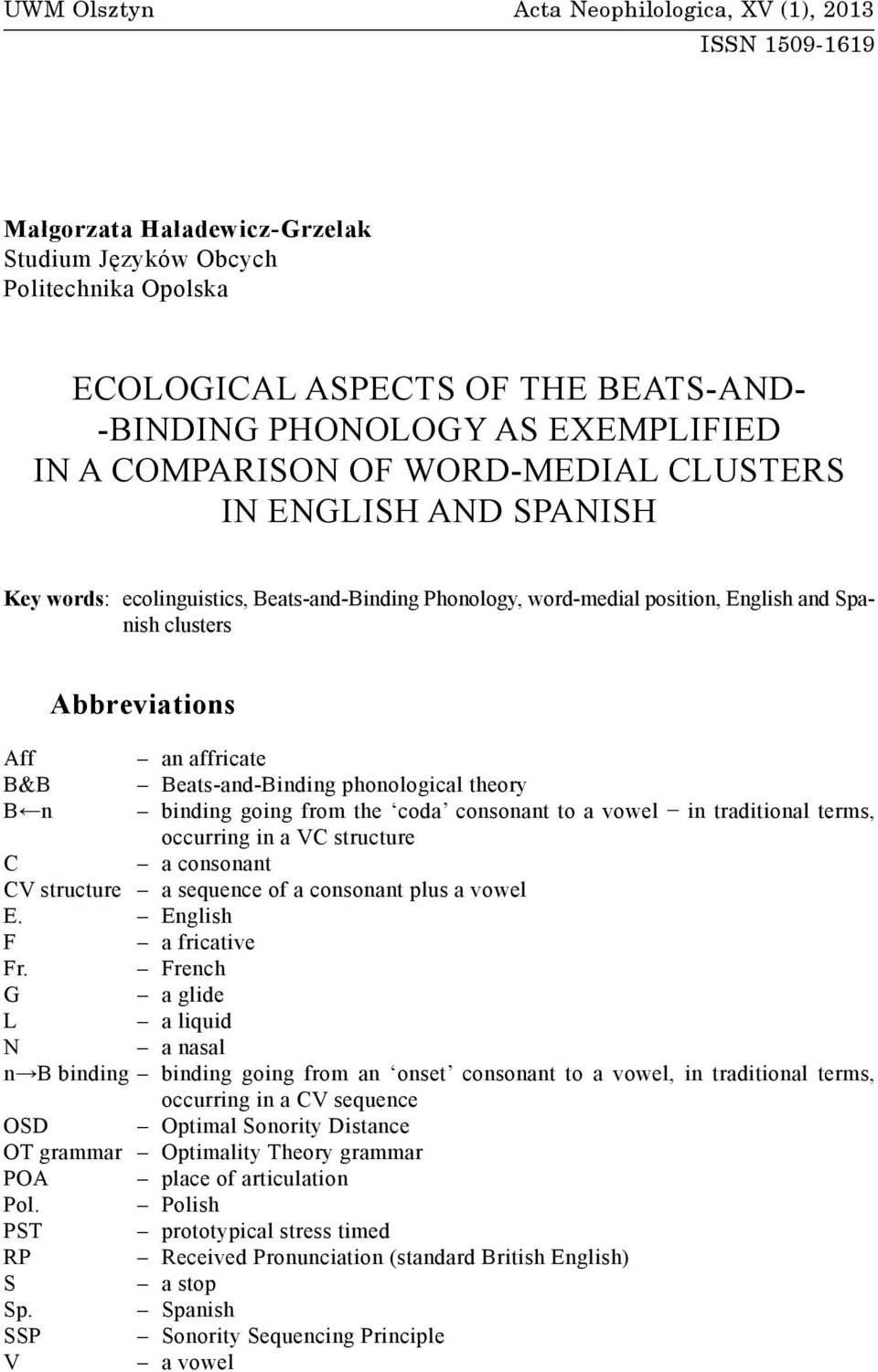 WORD-MEDIAL CLUSTERS IN ENGLISH AND SPANISH Key words: ecolinguistics, Beats-and-Binding Phonology, word-medial position, English and Spanish clusters Abbreviations Aff an affricate B&B