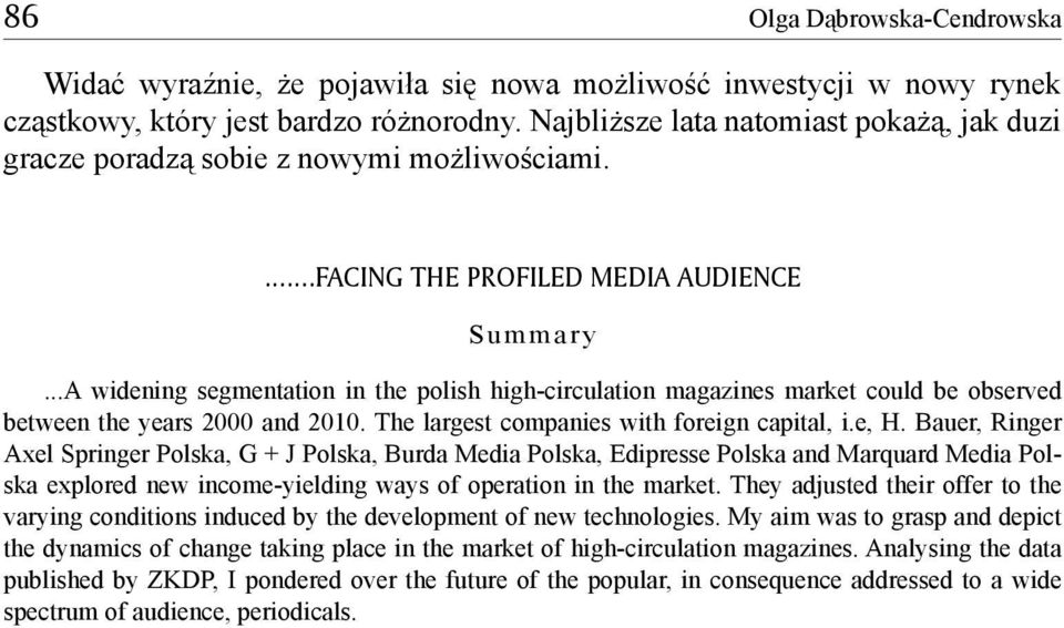 ..A widening segmentation in the polish high-circulation magazines market could be observed between the years 2000 and 2010. The largest companies with foreign capital, i.e, H.
