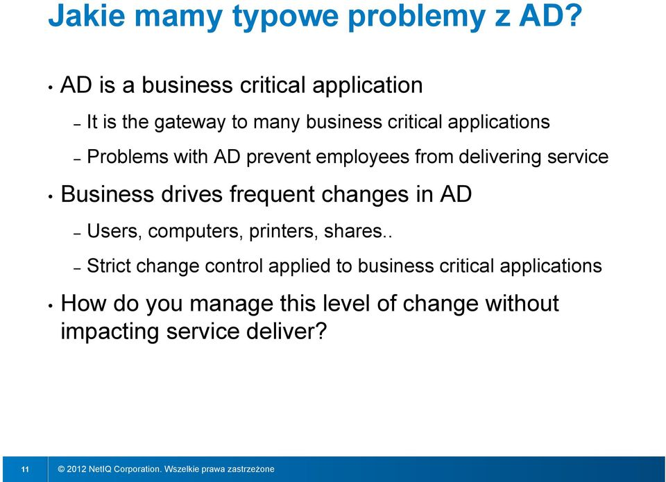 Problems with AD prevent employees from delivering service Business drives frequent changes in AD