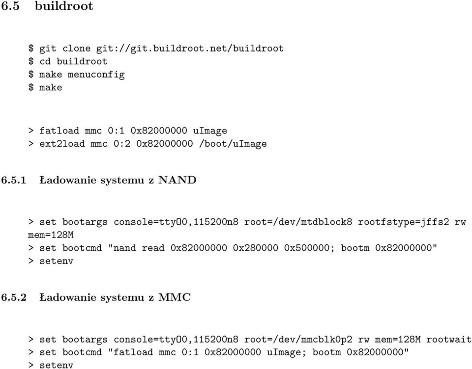 net/buildroot $ cd buildroot $ make menuconfig $ make > fatload mmc 0:1 0x82000000 uimage > ext2load mmc 0:2 0x82000000 /boot/uimage 6.5.