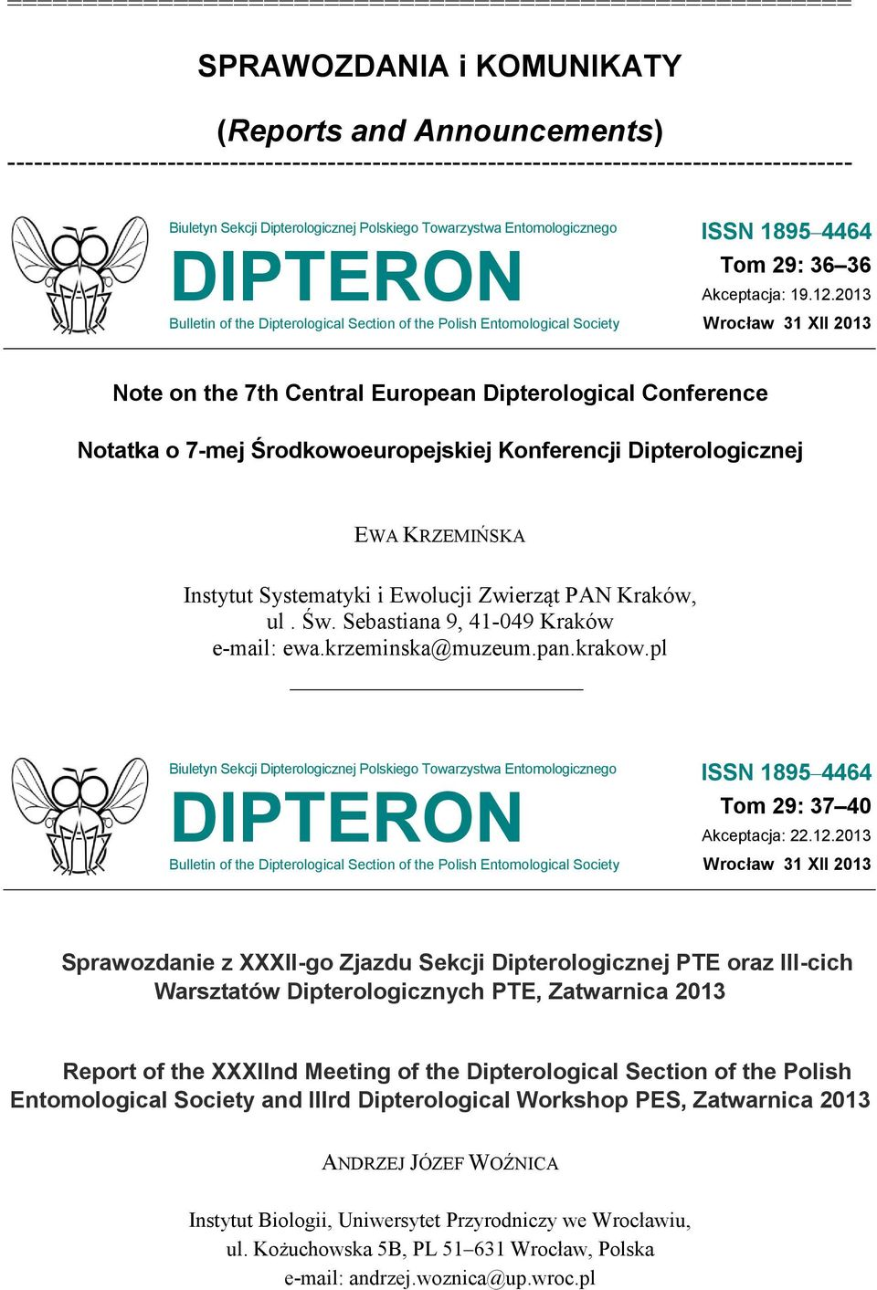 2013 Note on the 7th Central European Dipterological Conference Notatka o 7-mej Środkowoeuropejskiej Konferencji Dipterologicznej EWA KRZEMIŃSKA Instytut Systematyki i Ewolucji Zwierząt PAN Kraków,