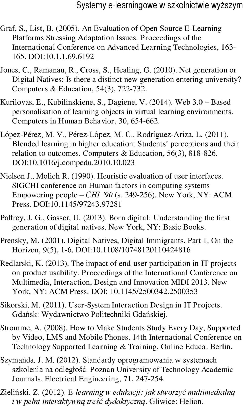 Net generation or Digital Natives: Is there a distinct new generation entering university? Computers & Education, 54(3), 722-732. Kurilovas, E., Kubilinskiene, S., Dagiene, V. (2014). Web 3.