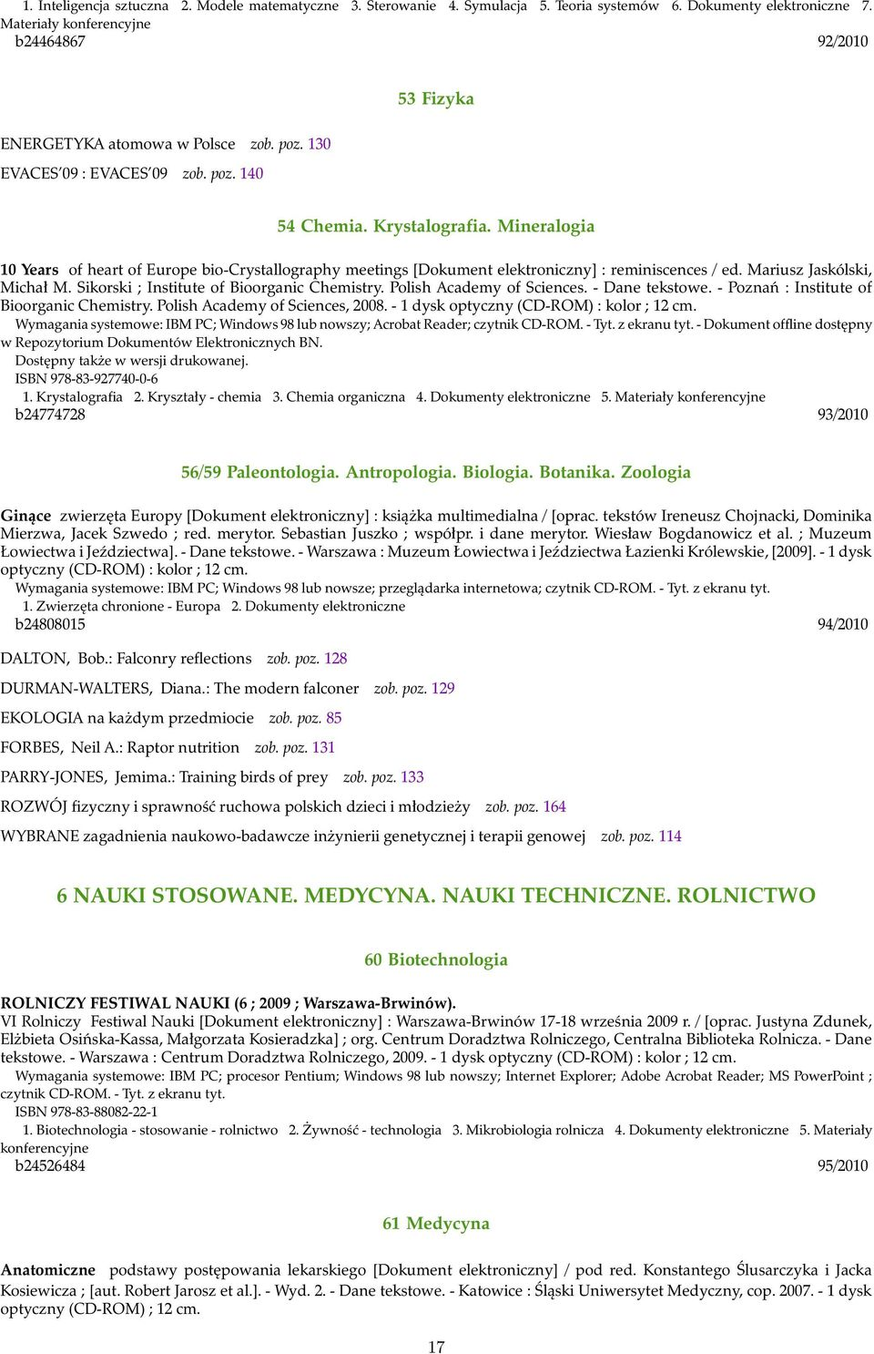 Mineralogia 10 Years of heart of Europe bio-crystallography meetings [Dokument elektroniczny] : reminiscences / ed. Mariusz Jaskólski, Michał M. Sikorski ; Institute of Bioorganic Chemistry.