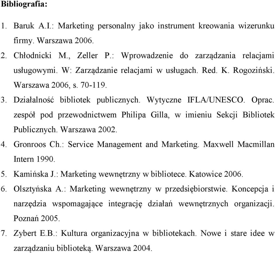 zespół pod przewodnictwem Philipa Gilla, w imieniu Sekcji Bibliotek Publicznych. Warszawa 2002. 4. Gronroos Ch.: Service Management and Marketing. Maxwell Macmillan Intern 1990. 5. Kamińska J.