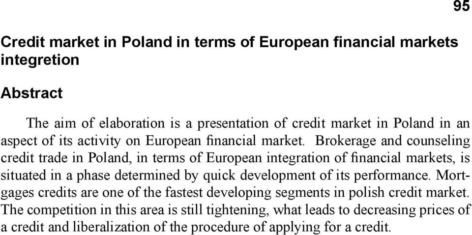 Brokerage and counseling credit trade in Poland, in terms of European integration of financial markets, is situated in a phase determined by quick development