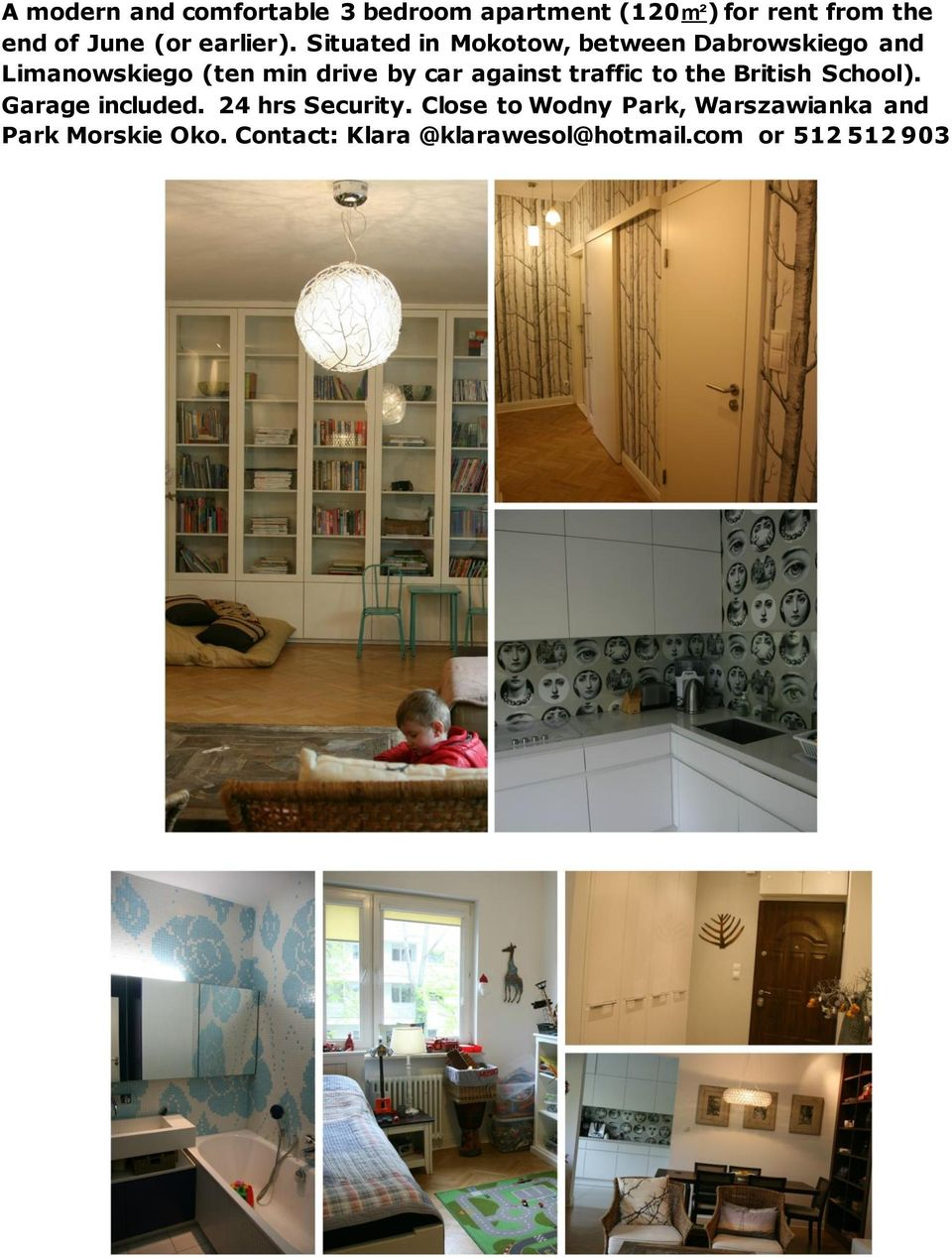 Situated in Mokotow, between Dabrowskiego and Limanowskiego (ten min drive by car against
