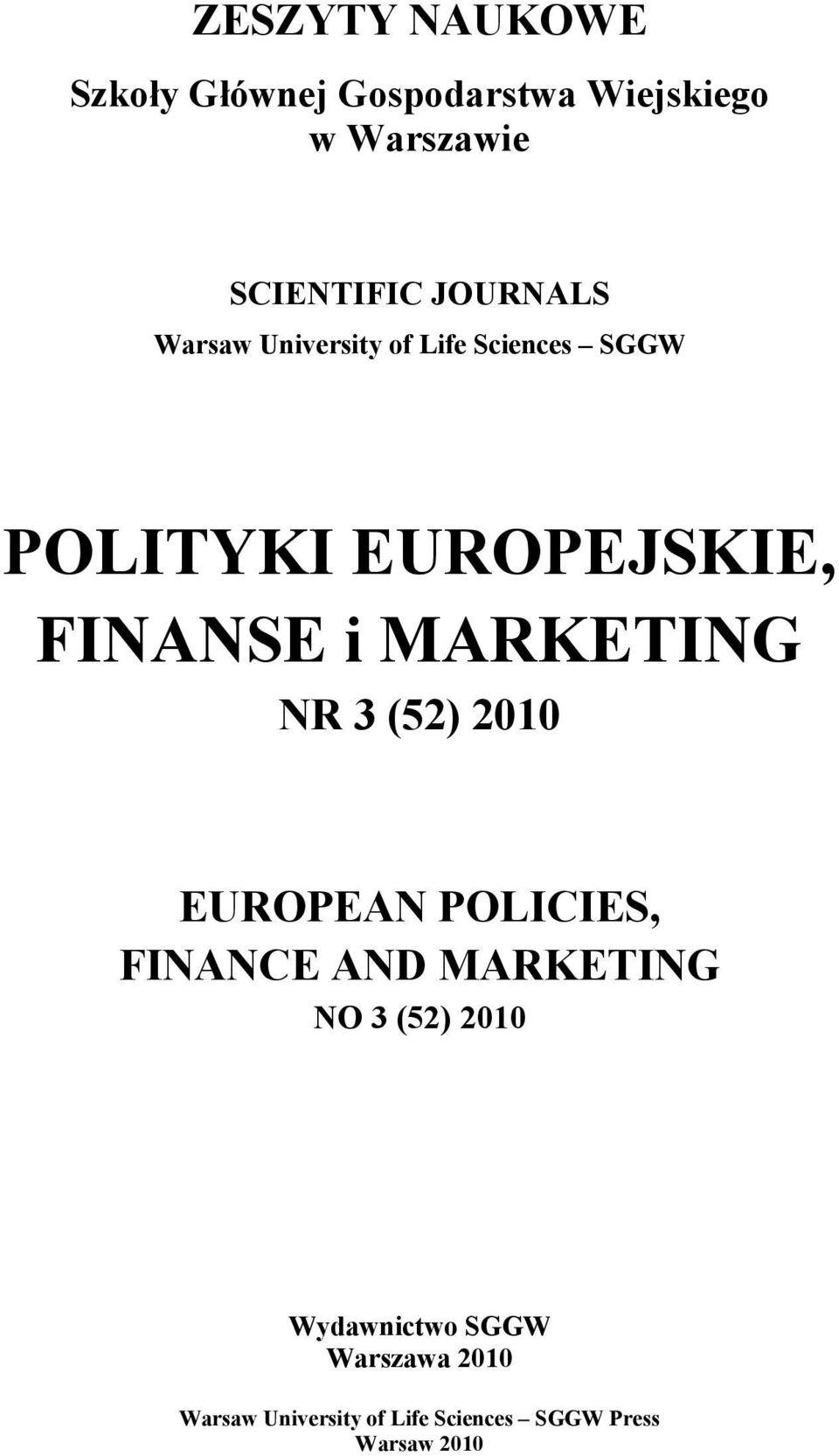 MARKETING NR 3 (52) 2010 EUROPEAN POLICIES, FINANCE AND MARKETING NO 3 (52) 2010