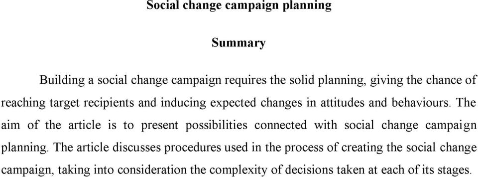 The aim of the article is to present possibilities connected with social change campaign planning.