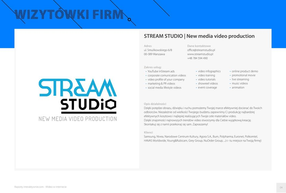 pl +48 784 594 490 Zakres usług: YouTube instream ads corporate comunication videos video profile of your company marketing & PR videos social media lifestyle videos video infographics video training