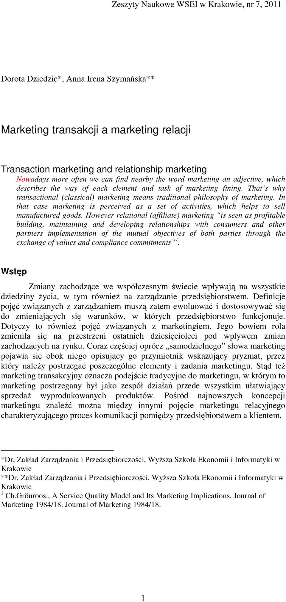 In that case marketing is perceived as a set of activities, which helps to sell manufactured goods.
