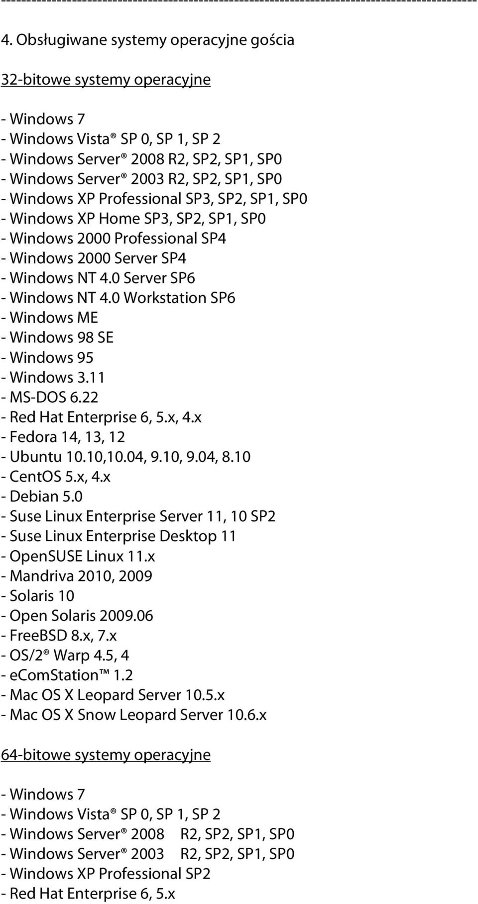 Windows XP Professional SP3, SP2, SP1, SP0 - Windows XP Home SP3, SP2, SP1, SP0 - Windows 2000 Professional SP4 - Windows 2000 Server SP4 - Windows NT 4.0 Server SP6 - Windows NT 4.