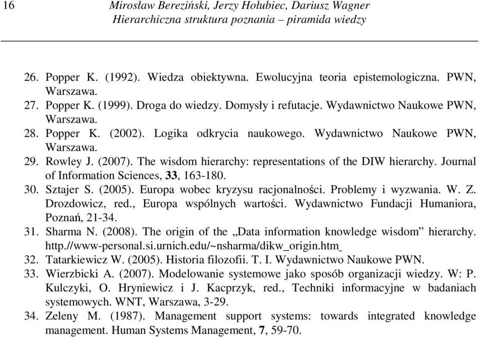The wisdom hierarchy: representations of the DIW hierarchy. Journal of Information Sciences, 33, 163-180. 30. Sztajer S. (2005). Europa wobec kryzysu racjonalności. Problemy i wyzwania. W. Z.