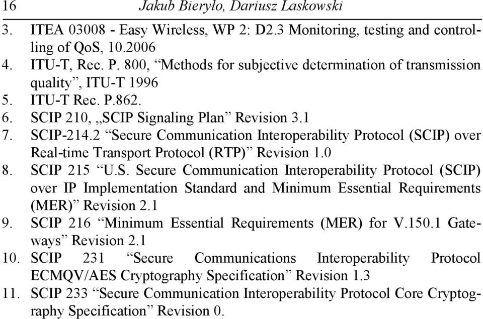 2 Secure Communication Interoperability Protocol (SCIP) over Real-time Transport Protocol (RTP) Revision 1.0 8. SCIP 215 U.S. Secure Communication Interoperability Protocol (SCIP) over IP Implementation Standard and Minimum Essential Requirements (MER) Revision 2.