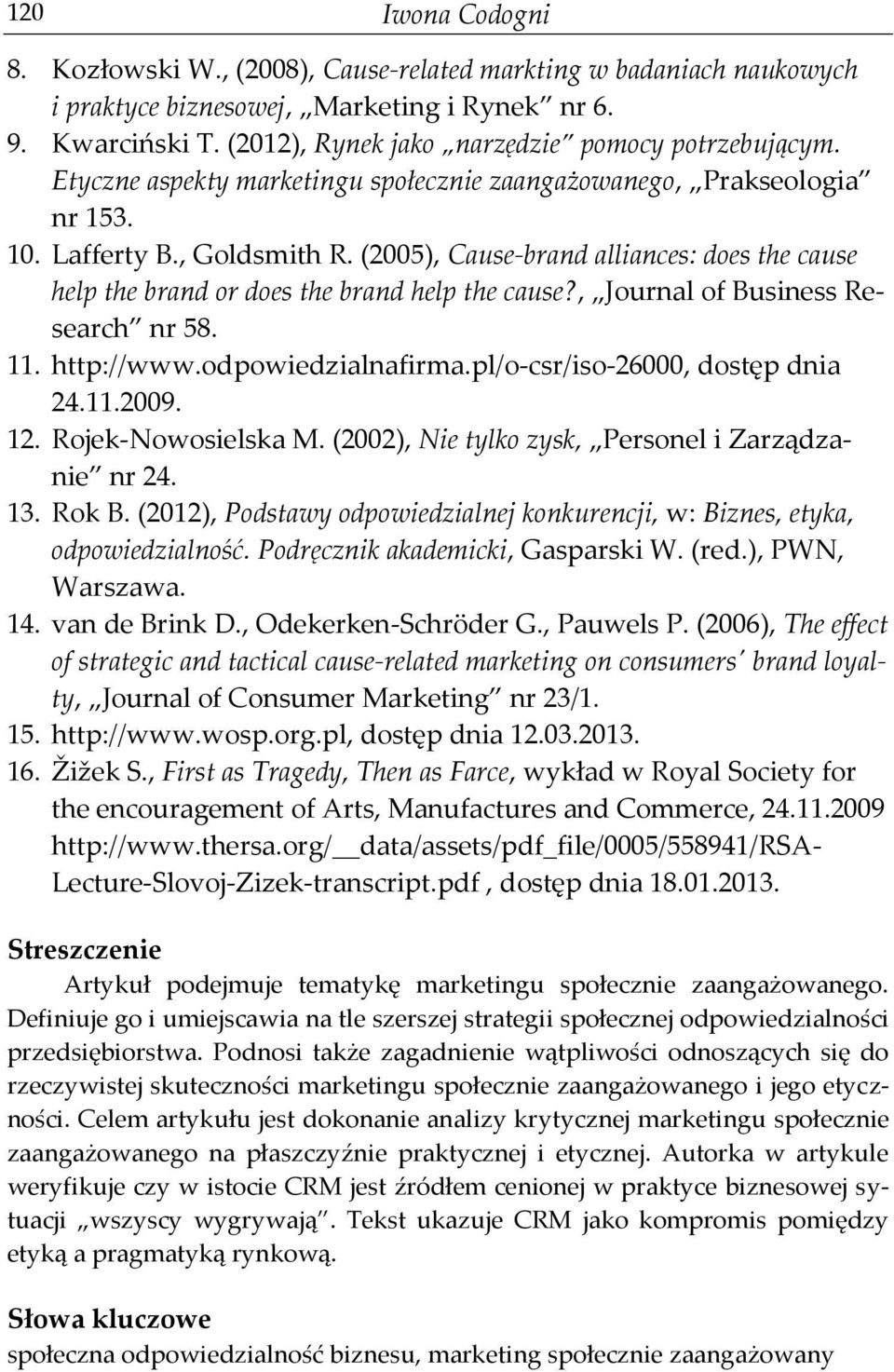 (2005), Cause-brand alliances: does the cause help the brand or does the brand help the cause?, Journal of Business Research nr 58. 11. http://www.odpowiedzialnafirma.