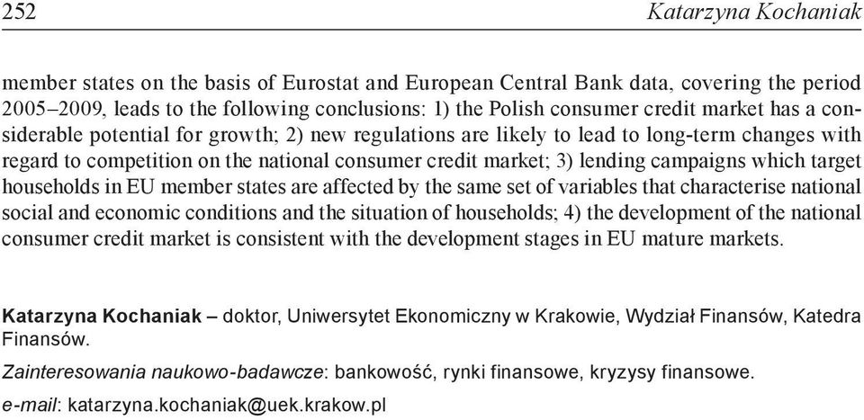 member states are affected by the same set of variables that characterise national social and economic conditions and the situation of households; 4) the development of the national consumer credit