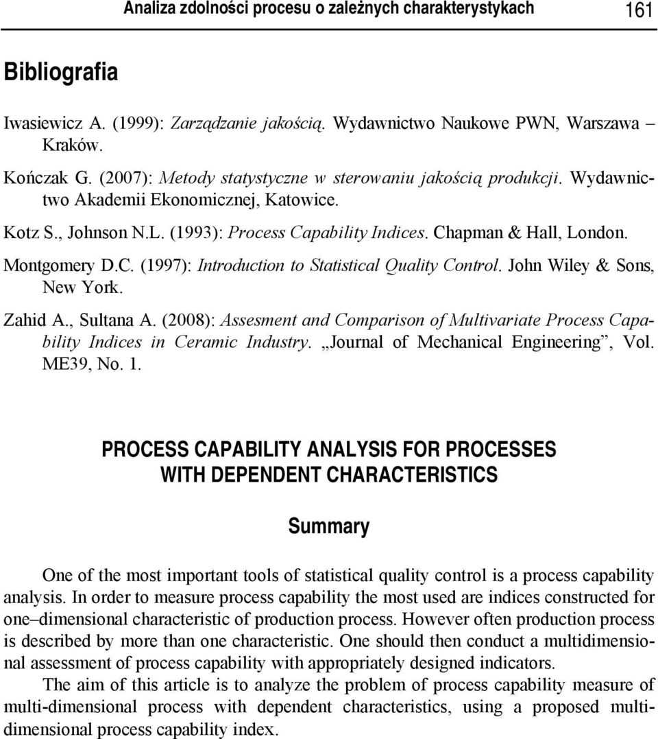 Montgomery D.C. (1997): Introduction to Statistical Quality Control. John Wiley & Sons, New York. Zahid A., Sultana A.