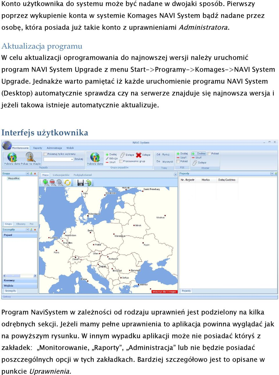 Aktualizacja programu W celu aktualizacji oprogramowania do najnowszej wersji należy uruchomić program NAVI System Upgrade z menu Start->Programy->Komages->NAVI System Upgrade.